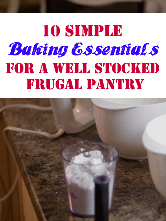 10 Pantry Essentials for Baking | Frugal Staples to Have All the Time