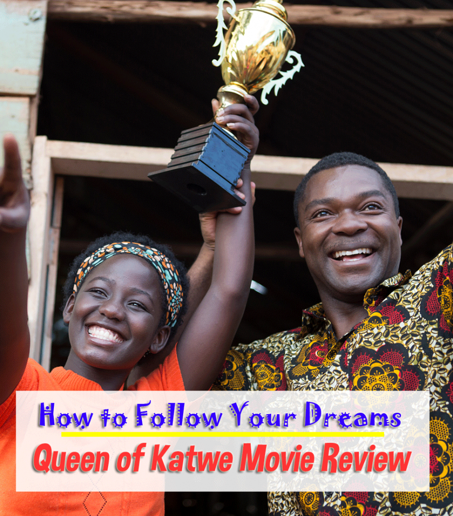 How to Follow Your Dreams | Queen of Katwe Movie Review